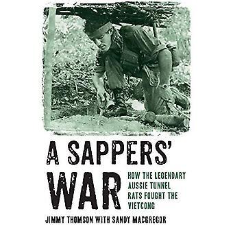 A Sappers' War: How the Legendary Aussie Tunnel Rats Fought the Vietcong