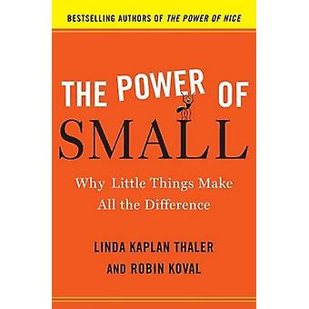 The Power of Small - Why Little Things Make All the Difference by Lind