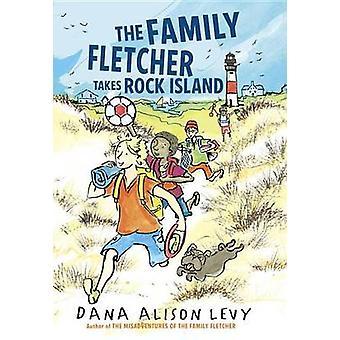 The Family Fletcher Takes Rock Island by Dana Alison Levy - 978055352
