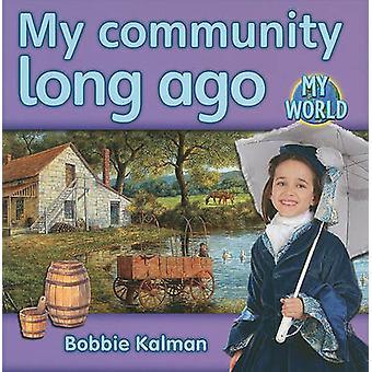 My community long ago - My World by Bobbie Kalman - 9780778795421 Book