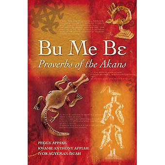 Bu Me be - Proverbs of the Akans by Ivor Agyeman-Duah - Peggy Appiah -
