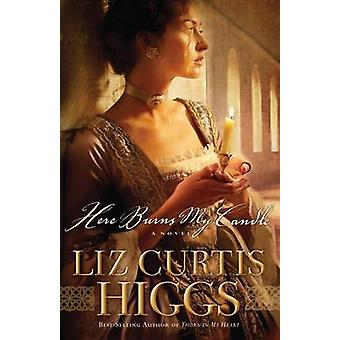 Here Burns My Candle - A Novel by Liz Curtis Higgs - 9781400070015 Book