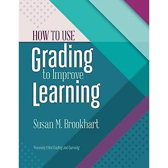 How to Use Grading to Improve Learning by Susan M Brookhart - 9781416
