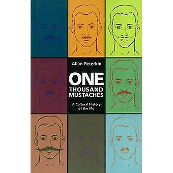 One Thousand Mustaches - A Cultural History of the Mo by Allan Peterki