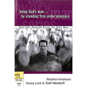 Being God's Man by Standing Firm Under Pressure by Kenny Luck - Todd