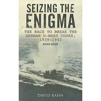 Seizing the Enigma - The Race to Break the German U-Boat Codes - 1939-