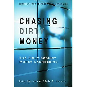 Chasing Dirty Money - The Fight Against Money Laundering by Peter Reut
