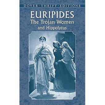 Trojan Women - And - Hippolytus by Euripides - 9780486424620 Book