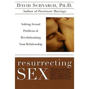 Resurrecting Sex - Solving Sexual Problems and Revolutionizing Your Re