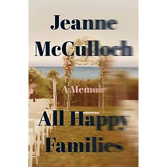 All Happy Families by Jeanne McCulloch
