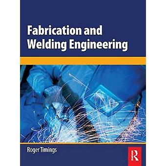 Fabrication and Welding Engineering by Roger Timings