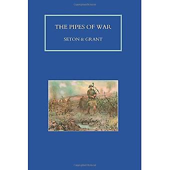 Pipes of War: A Record of the Achievements of Pipers of Scottish and Overseas Regiments During the War 1914-18