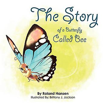 The Story of a Butterfly Called Bee by Hansen & Roland