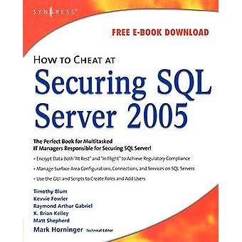 How to Cheat at Securing SQL Server 2005 by Horninger & Mark