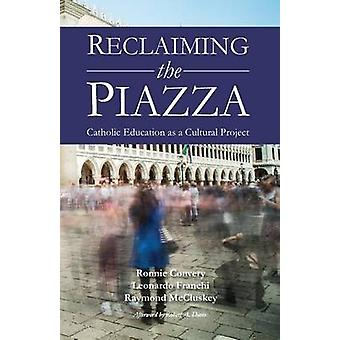 Reclaiming the Piazza Catholic Education as a Cultural Project by Convery & Ronnie