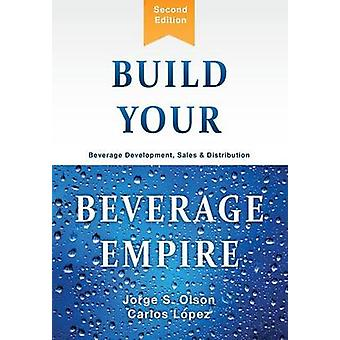 Build Your Beverage Empire Beverage Development Sales and Distribution by Olson & Jorge S