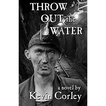 Throw Out the Water by Corley & Kevin