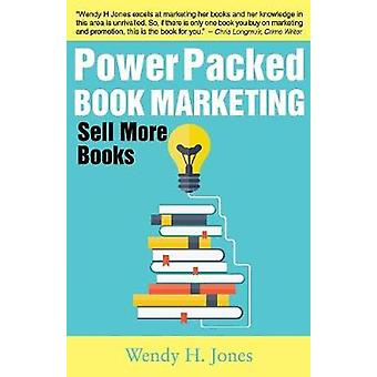 Power Packed Book Marketing Sell More Books by Jones & Wendy H.