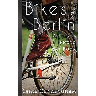 Bikes of Berlin From Brandenburg Gate to Charlottenburg by Cunningham & Laine