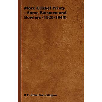 More Cricket Prints  Some Batsmen and Bowlers 19201945 by RobertsonGlasgow & R. C.