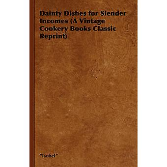 Dainty Dishes for Slender Incomes A Vintage Cookery Books Classic Reprint by Isobel