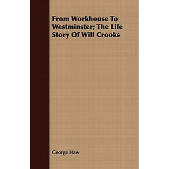 From Workhouse To Westminster The Life Story Of Will Crooks by Haw & George