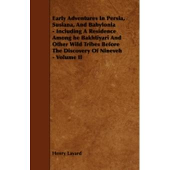 Early Adventures in Persia Susiana and Babylonia  Including a Residence Among He Bakhtiyari and Other Wild Tribes Before the Discovery of Nineveh by Layard & Henry