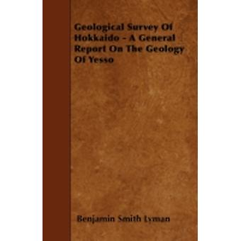 Geological Survey Of Hokkaido  A General Report On The Geology Of Yesso by Lyman & Benjamin Smith