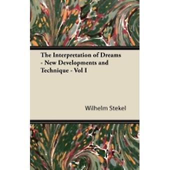 The Interpretation of Dreams  New Developments and Technique  Vol I by Stekel & Wilhelm