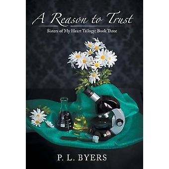 A Reason to Trust Sisters of My Heart Trilogy Book Three by Byers & P. L.