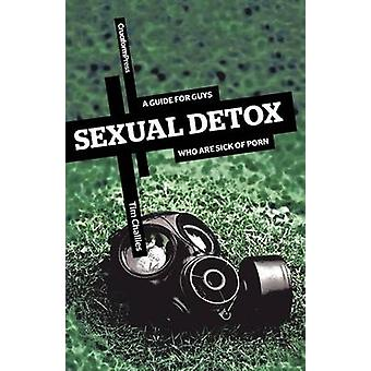 Sexual Detox A Guide for Guys Who Are Sick of Porn by Challies & Tim