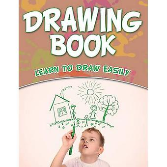 Drawing Book Learn To Draw Easily by Publishing LLC & Speedy