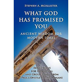 What God Has Promised You Ancient Wisdom for Modern Times  Reflections for Individual and Group Study from Pauls Epistle to the Romans by McAllister & Stephen A.