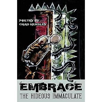 Embrace the Hideous Immaculate by Hensley & Chad