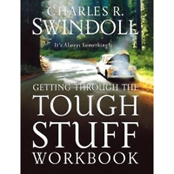 Getting Through the Tough Stuff Workbook Its Always Something by Swindoll & Charles R. & Dr