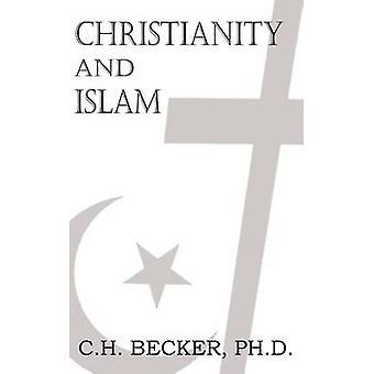 Christendom en de Islam door Becker & C. H.