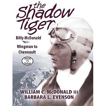 The Shadow Tiger Billy McDonald Wingman to Chennault by McDonald III & William C