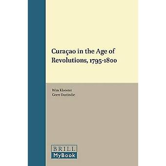 Curaao in the Age of Revolutions 17951800 by Klooster & Wim
