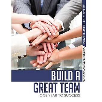 Build a Great Team - One Year to Success by Catherine Hakala-Ausperk -