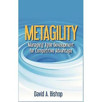 Metagility - Managing Agile Development for Competitive Advantage by D