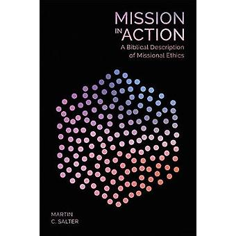 Mission in Action - A Biblical Description Of Missional Ethics by Mart