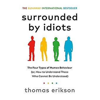 Surrounded by Idiots - The Four Types of Human Behaviour (or - How to