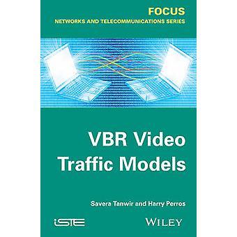 VBR Video Traffic Models by Savera Tanwir - Harry G. Perros - 9781848