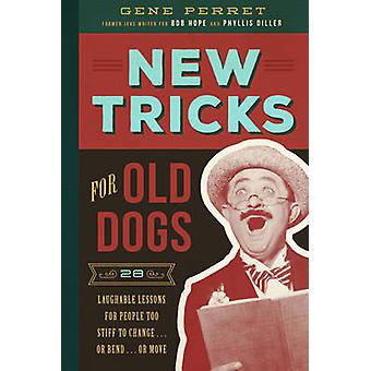 New Tricks for Old Dogs - 28 Laughable Lessons for People Too Stiff to