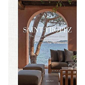 Saint-Tropez - The Ultimate Mediterranean Home by Alessandra Home Inte