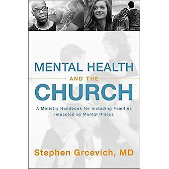 Mental Health and the Church: A Ministry Handbook� for Including Children and� Adults with ADHD, Anxiety,� Mood Disorders, and Other Common Mental Health Conditions