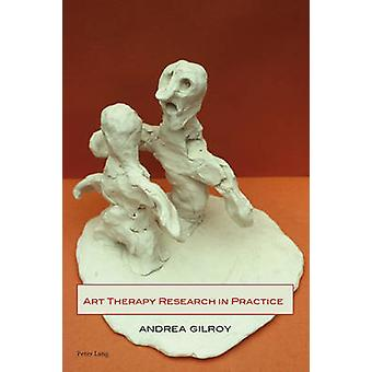 Art Therapy Research in Practice par Andrea Gilroy