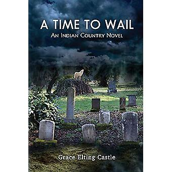 A Time to Wail - An Indian Country Novel by Grace Elting Castle - 9781