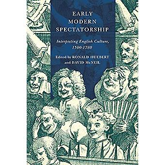 Early Modern Spectatorship - Interpreting English Culture - 1500-1780