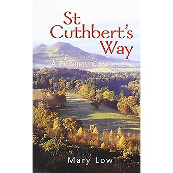 St Cuthbert's Way - 2019 edition - A pilgrims' companion by Mary Low -